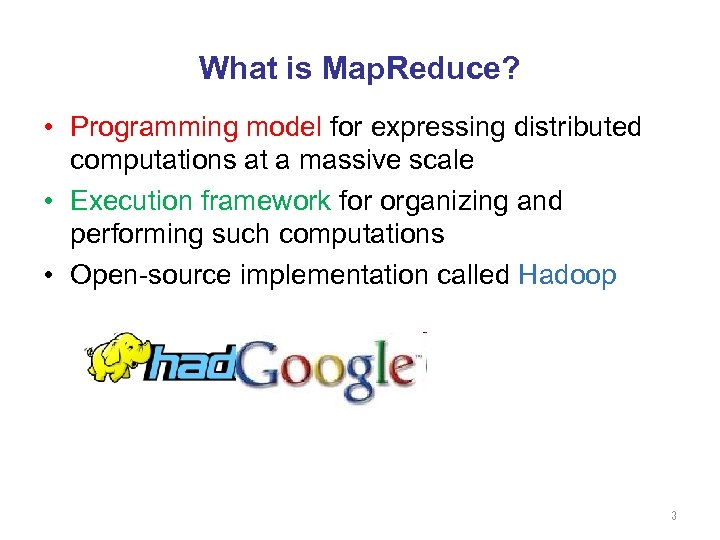 What is Map. Reduce? • Programming model for expressing distributed computations at a massive