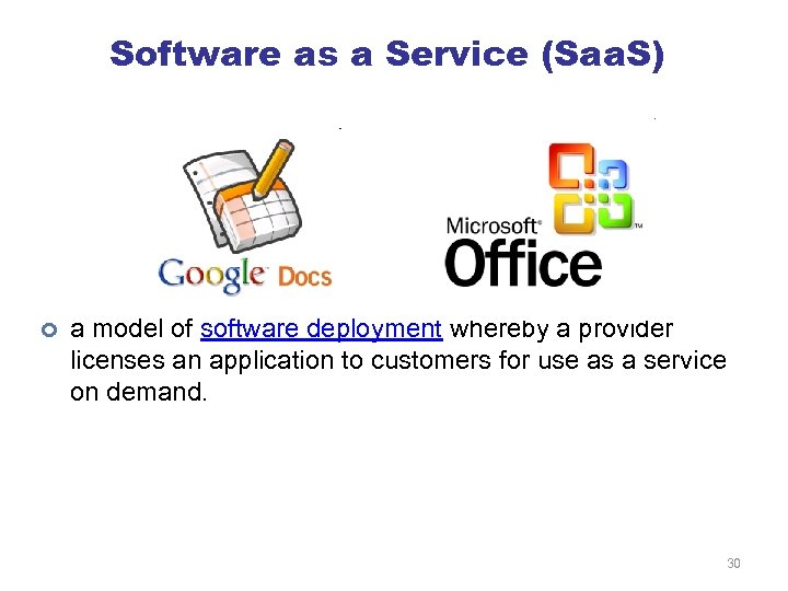 Software as a Service (Saa. S) ¢ a model of software deployment whereby a