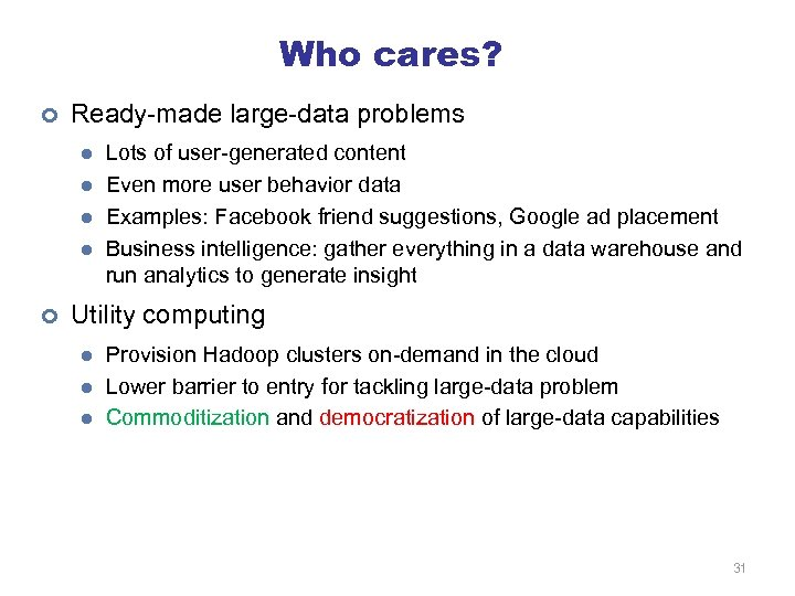 Who cares? ¢ Ready-made large-data problems l l ¢ Lots of user-generated content Even