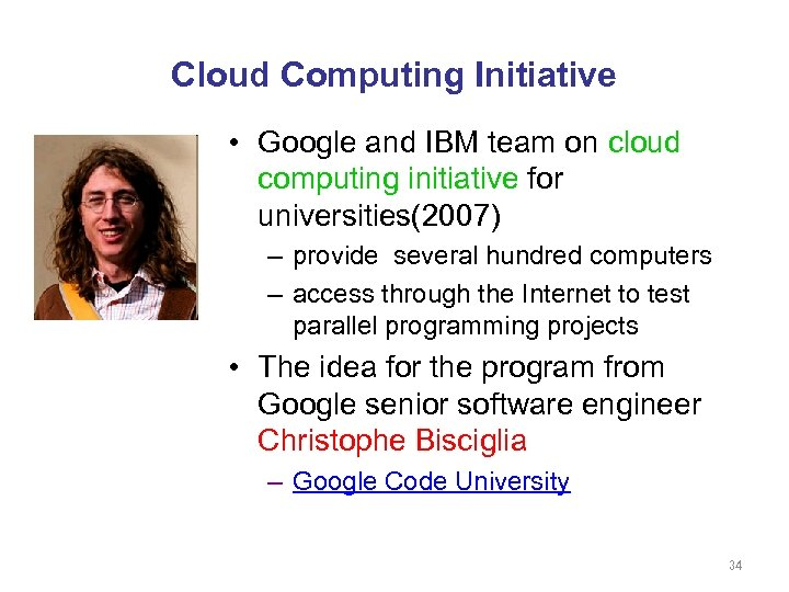 Cloud Computing Initiative • Google and IBM team on cloud computing initiative for universities(2007)