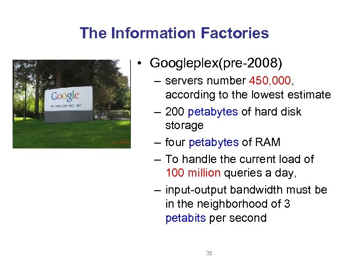 The Information Factories • Googleplex(pre-2008) – servers number 450, 000, according to the lowest