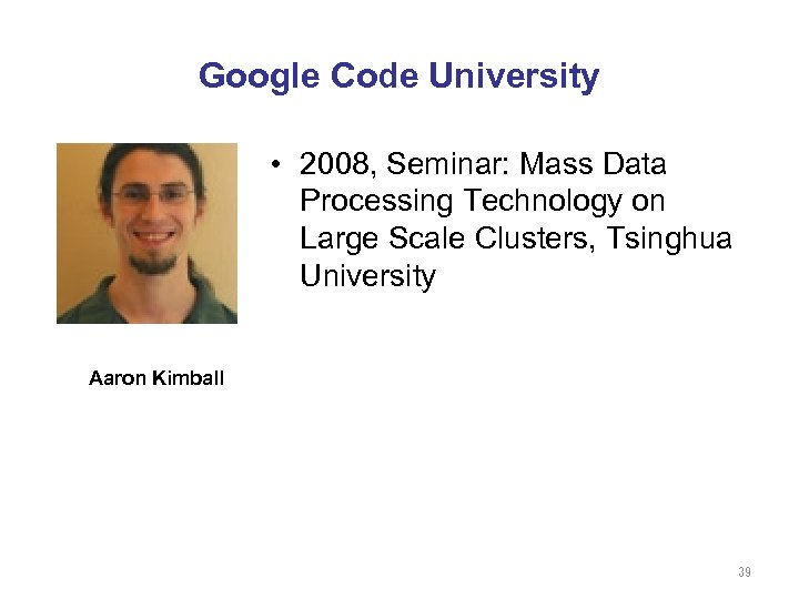 Google Code University • 2008, Seminar: Mass Data Processing Technology on Large Scale Clusters,