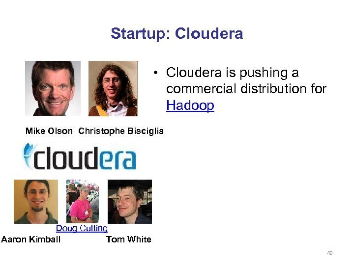 Startup: Cloudera • Cloudera is pushing a commercial distribution for Hadoop Mike Olson Christophe