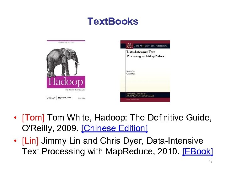 Text. Books • [Tom] Tom White, Hadoop: The Definitive Guide, O'Reilly, 2009. [Chinese Edition]