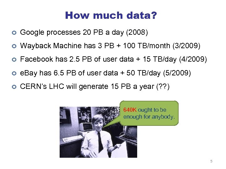How much data? ¢ Google processes 20 PB a day (2008) ¢ Wayback Machine