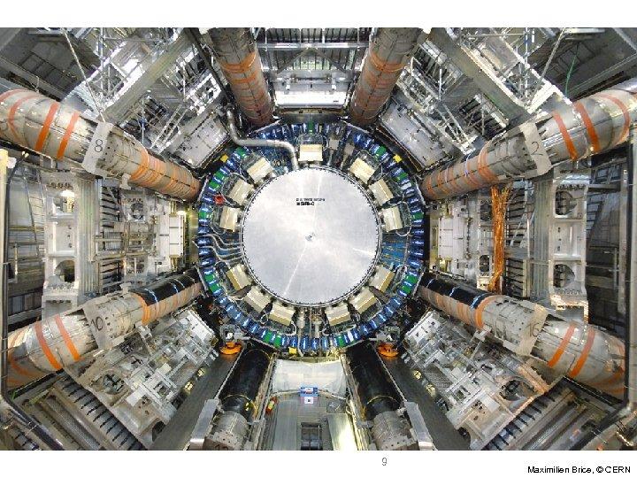 9 Maximilien Brice, © CERN