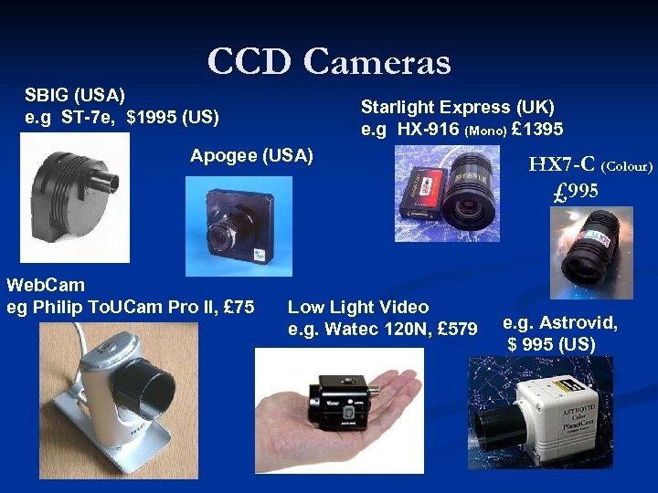 CCD Cameras SBIG (USA) e. g ST-7 e, $1995 (US) Starlight Express (UK) e.