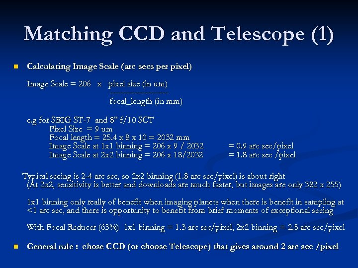 Matching CCD and Telescope (1) n Calculating Image Scale (arc secs per pixel) Image