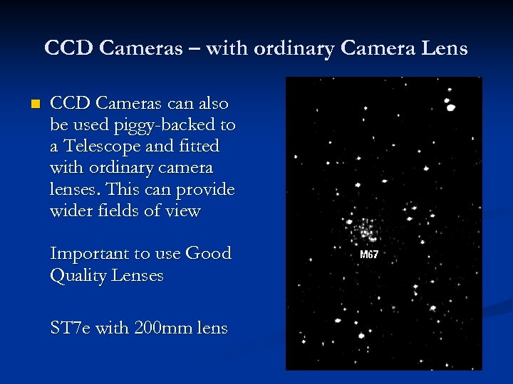 CCD Cameras – with ordinary Camera Lens n CCD Cameras can also be used