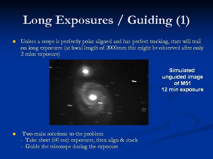 Long Exposures / Guiding (1) n Unless a scope is perfectly polar aligned and