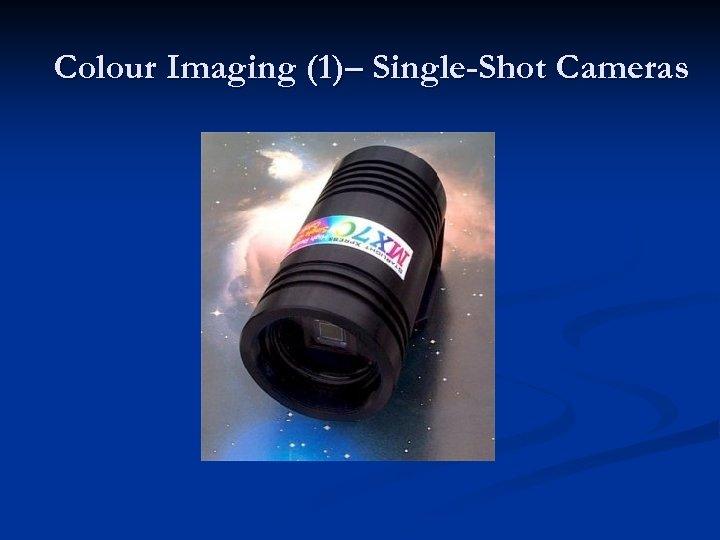 Colour Imaging (1)– Single-Shot Cameras