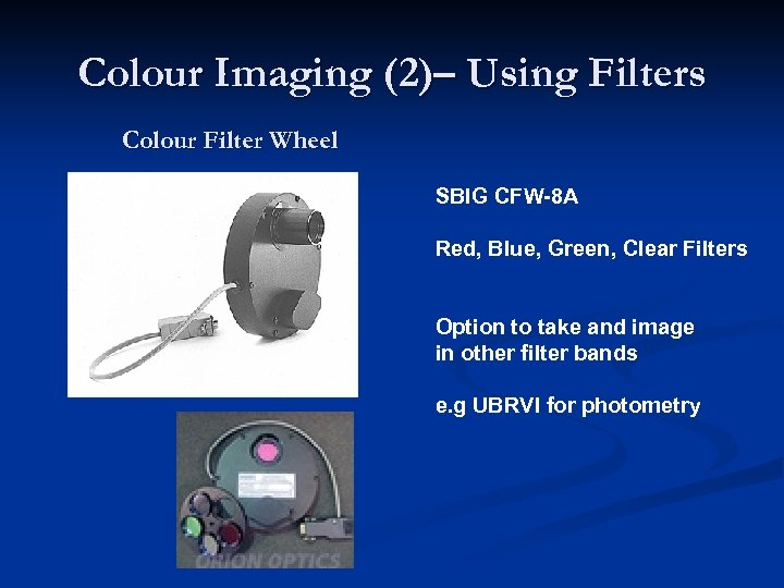 Colour Imaging (2)– Using Filters Colour Filter Wheel SBIG CFW-8 A Red, Blue, Green,