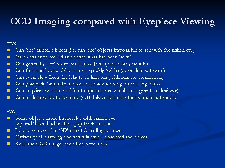 CCD Imaging compared with Eyepiece Viewing +ve n n n n Can 'see' fainter