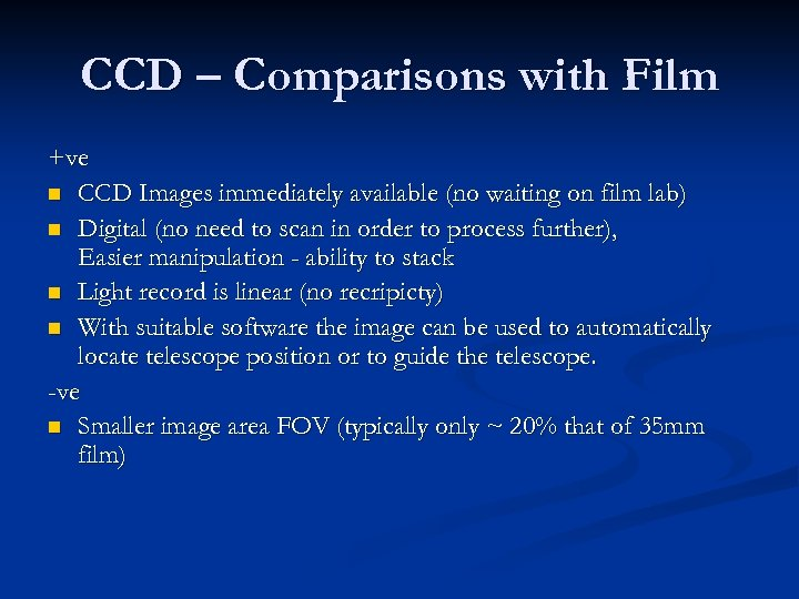 CCD – Comparisons with Film +ve n CCD Images immediately available (no waiting on