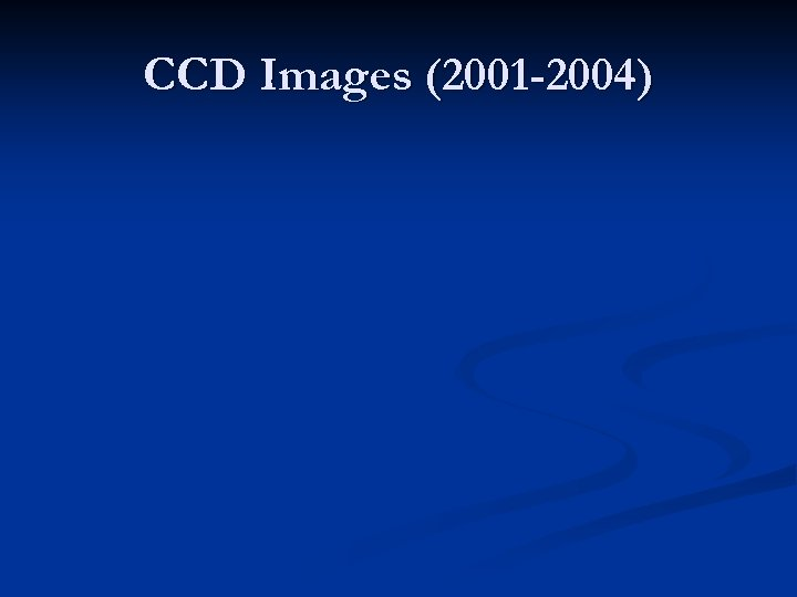 CCD Images (2001 -2004)