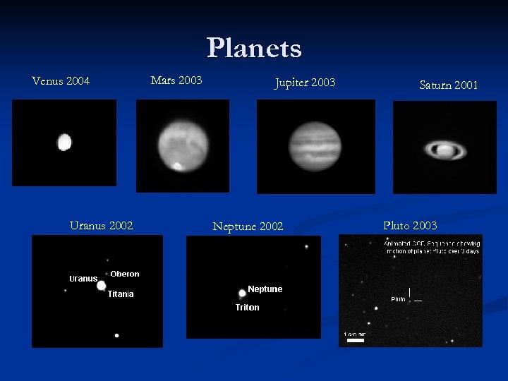 Planets Venus 2004 Uranus 2002 Mars 2003 Jupiter 2003 Neptune 2002 Saturn 2001 Pluto