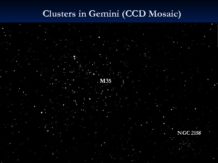 Clusters in Gemini (CCD Mosaic) M 35 NGC 2158