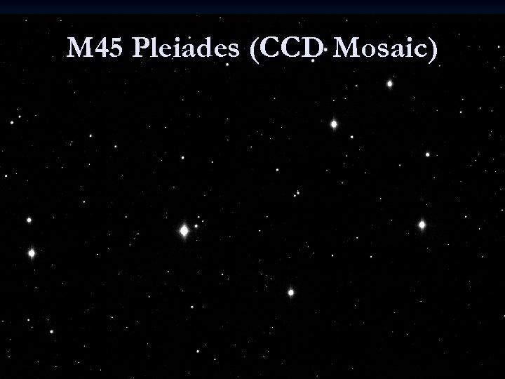 M 45 Pleiades (CCD Mosaic)