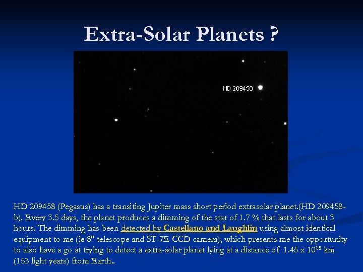 Extra-Solar Planets ? HD 209458 (Pegasus) has a transiting Jupiter mass short period extrasolar