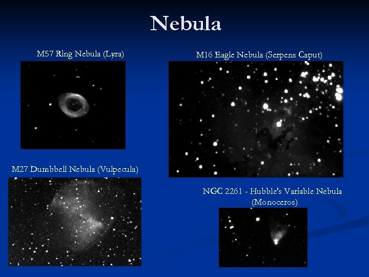 Nebula M 57 Ring Nebula (Lyra) M 16 Eagle Nebula (Serpens Caput) M 27