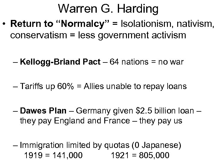 "Warren G. Harding • Return to ""Normalcy"" = Isolationism, nativism, conservatism = less government"