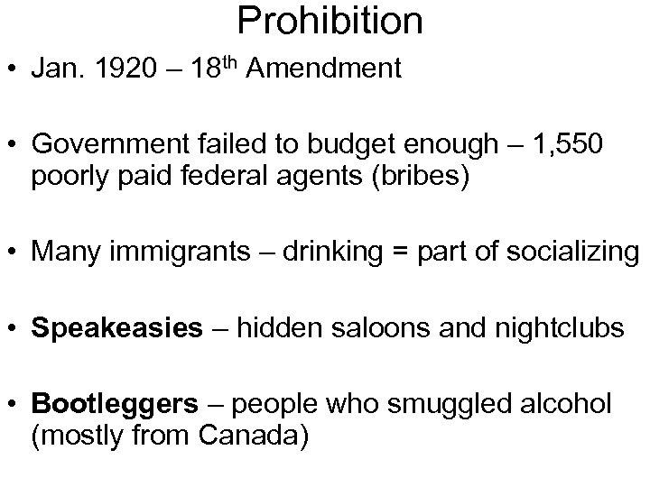 Prohibition • Jan. 1920 – 18 th Amendment • Government failed to budget enough