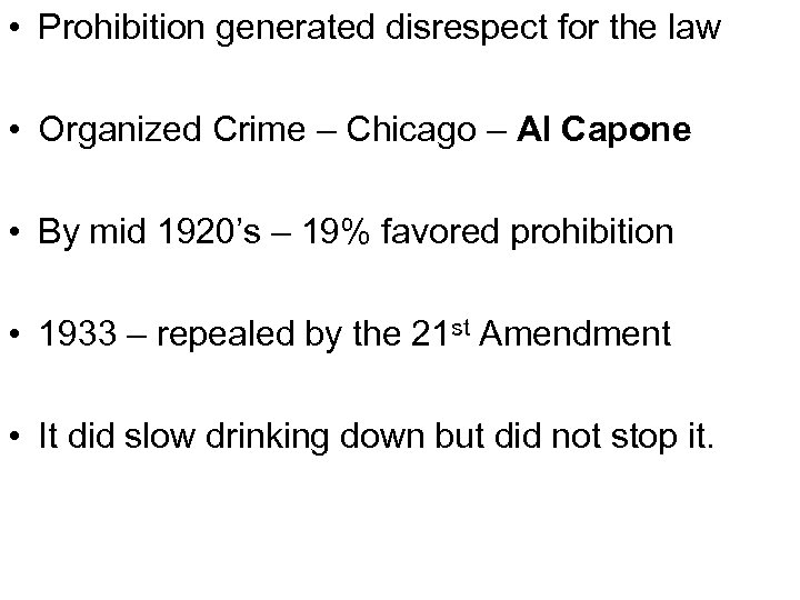 • Prohibition generated disrespect for the law • Organized Crime – Chicago –