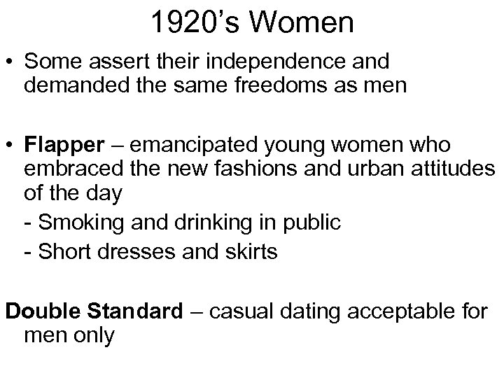 1920's Women • Some assert their independence and demanded the same freedoms as men