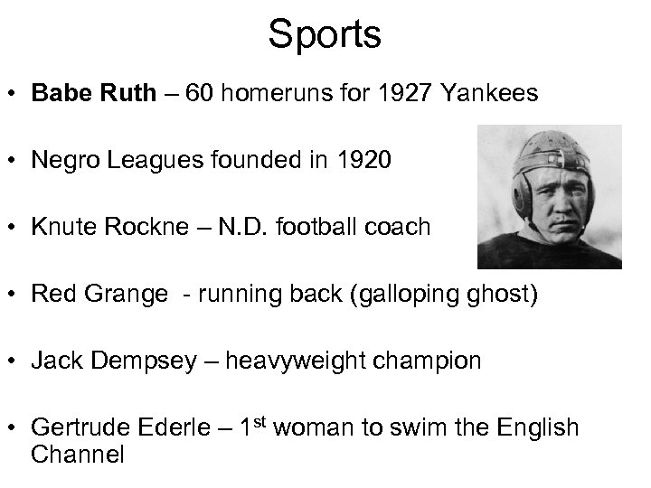 Sports • Babe Ruth – 60 homeruns for 1927 Yankees • Negro Leagues founded