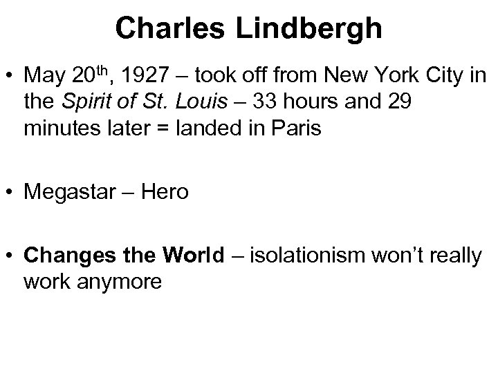 Charles Lindbergh • May 20 th, 1927 – took off from New York City
