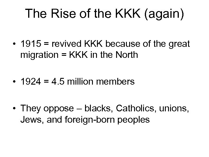 The Rise of the KKK (again) • 1915 = revived KKK because of the