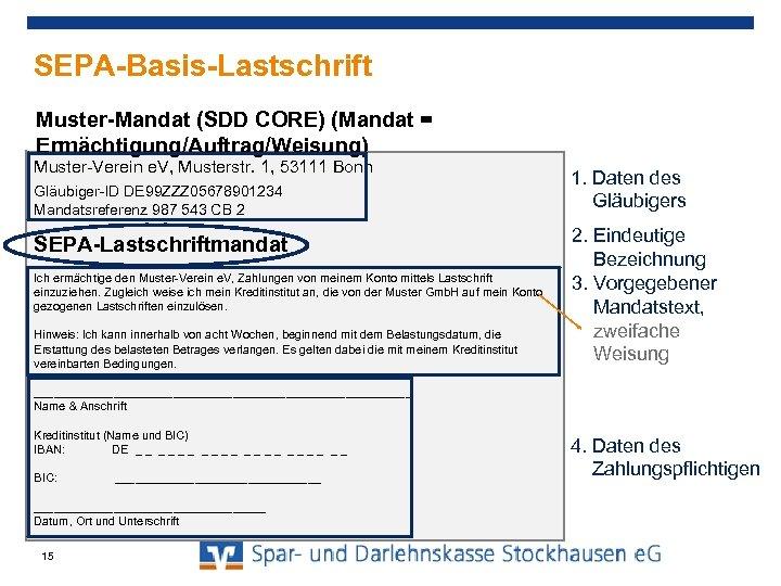 SEPA-Basis-Lastschrift Muster-Mandat (SDD CORE) (Mandat = Ermächtigung/Auftrag/Weisung) Muster-Verein e. V, Musterstr. 1, 53111 Bonn