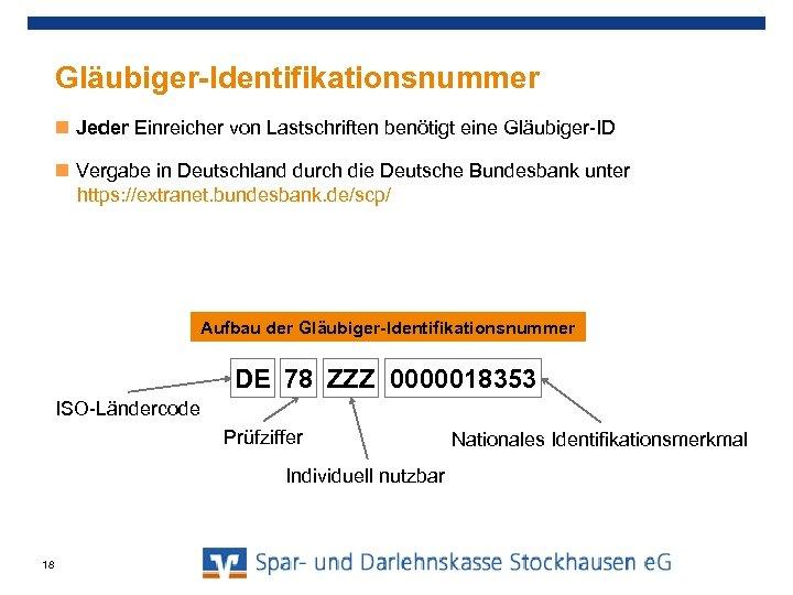 Gläubiger-Identifikationsnummer Jeder Einreicher von Lastschriften benötigt eine Gläubiger-ID Vergabe in Deutschland durch die Deutsche