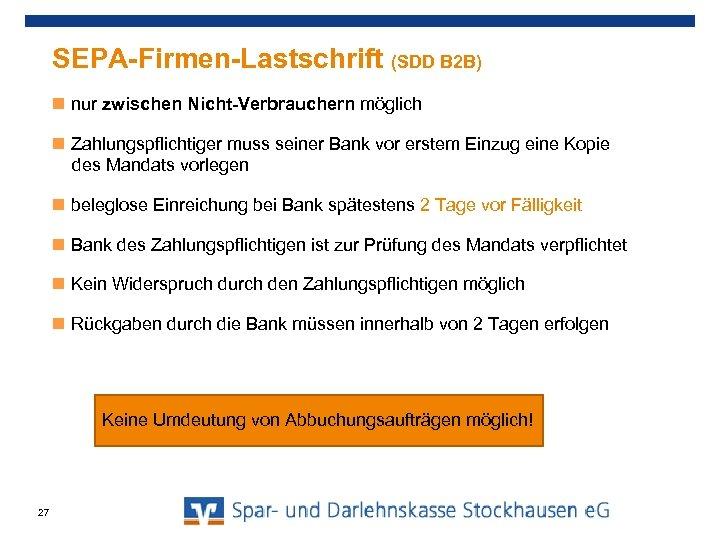 SEPA-Firmen-Lastschrift (SDD B 2 B) nur zwischen Nicht-Verbrauchern möglich Zahlungspflichtiger muss seiner Bank vor