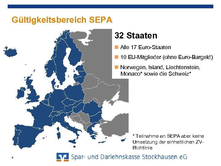 Gültigkeitsbereich SEPA 32 Staaten Alle 17 Euro-Staaten 10 EU-Mitglieder (ohne Euro-Bargeld) Norwegen, Island, Liechtenstein,