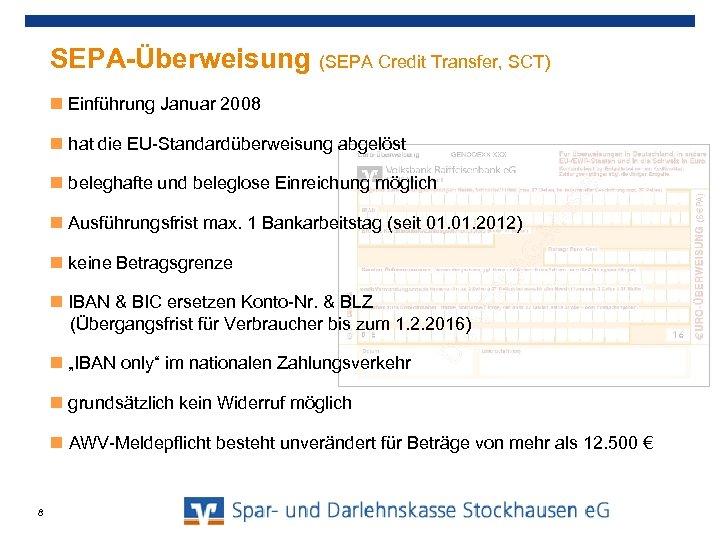 SEPA-Überweisung (SEPA Credit Transfer, SCT) Einführung Januar 2008 hat die EU-Standardüberweisung abgelöst beleghafte und
