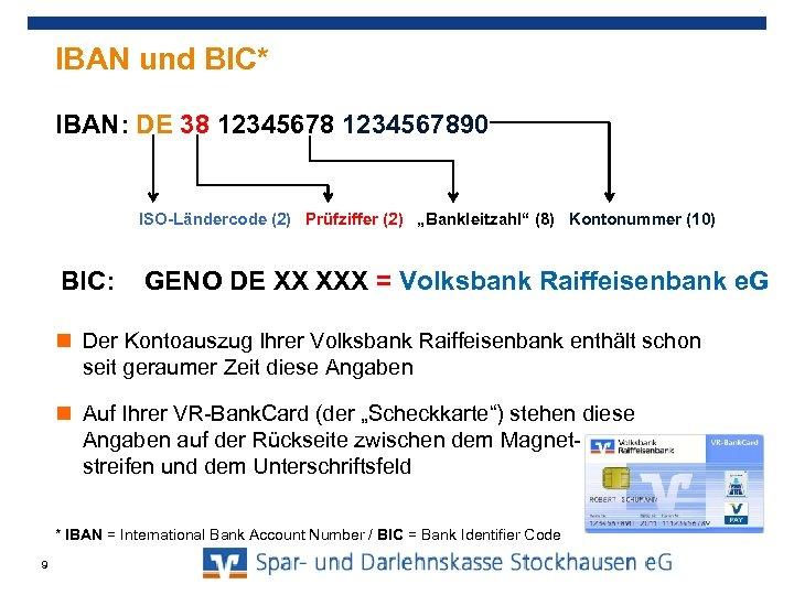 """IBAN und BIC* IBAN: DE 38 1234567890 ISO-Ländercode (2) Prüfziffer (2) """"Bankleitzahl"""" (8) Kontonummer"""