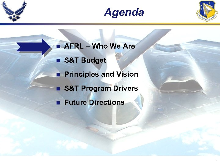 Agenda n AFRL – Who We Are n S&T Budget n Principles and Vision