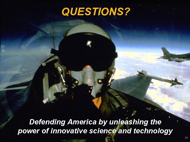 QUESTIONS? Defending America by unleashing the power of innovative science and technology 33