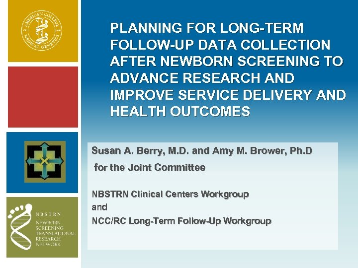 PLANNING FOR LONG-TERM FOLLOW-UP DATA COLLECTION AFTER NEWBORN SCREENING TO ADVANCE RESEARCH AND IMPROVE