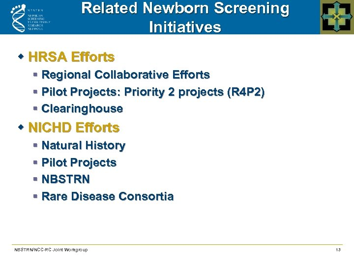 Related Newborn Screening Initiatives w HRSA Efforts § Regional Collaborative Efforts § Pilot Projects: