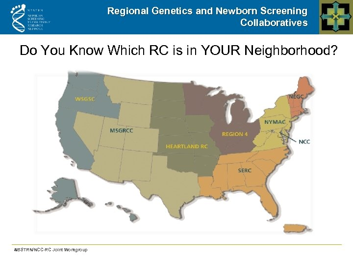Regional Genetics and Newborn Screening Collaboratives Do You Know Which RC is in YOUR