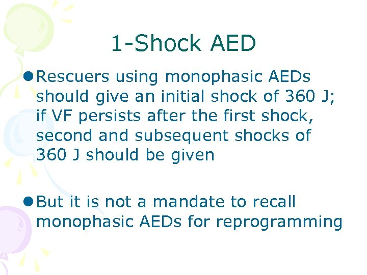 1 -Shock AED l Rescuers using monophasic AEDs should give an initial shock of