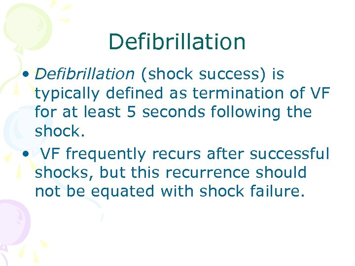 Defibrillation • Defibrillation (shock success) is typically defined as termination of VF for at