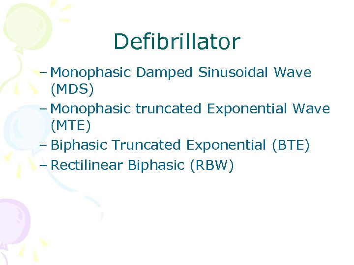 Defibrillator – Monophasic Damped Sinusoidal Wave (MDS) – Monophasic truncated Exponential Wave (MTE) –