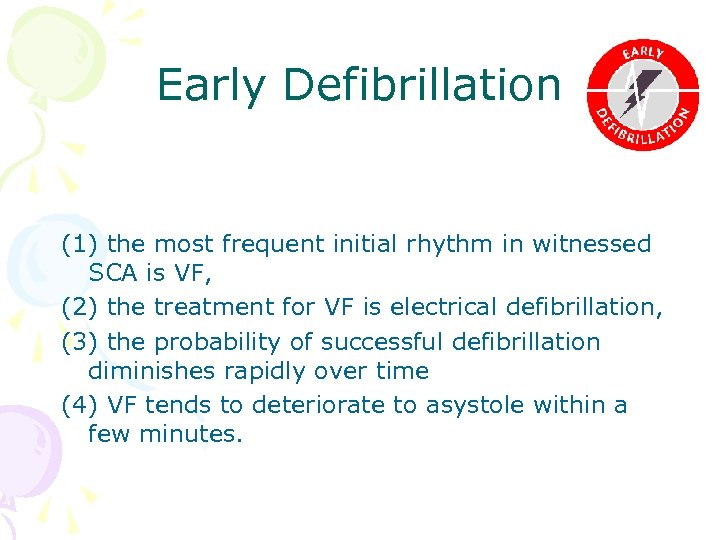 Early Defibrillation (1) the most frequent initial rhythm in witnessed SCA is VF, (2)