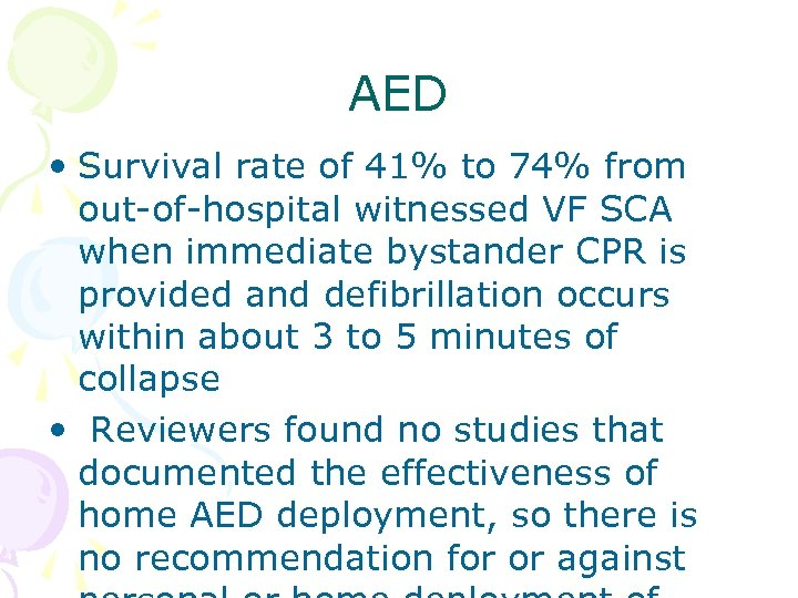 AED • Survival rate of 41% to 74% from out-of-hospital witnessed VF SCA when
