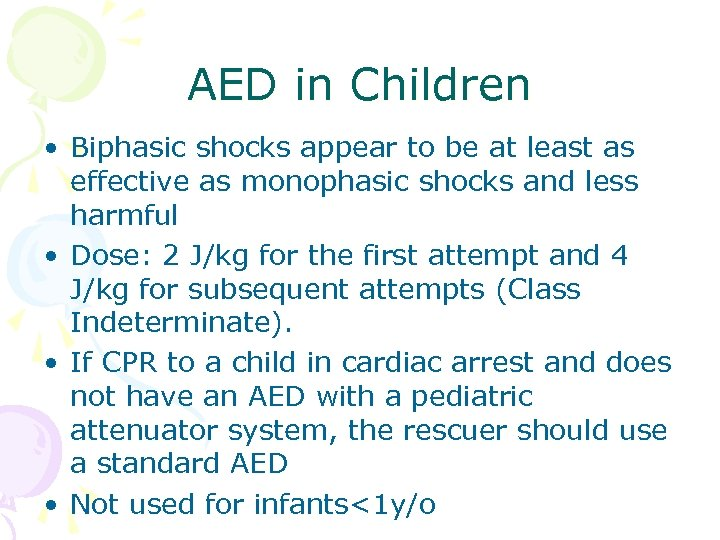 AED in Children • Biphasic shocks appear to be at least as effective as