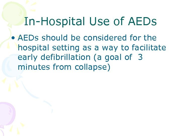 In-Hospital Use of AEDs • AEDs should be considered for the hospital setting as