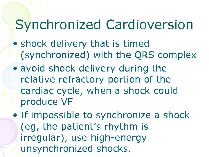 Synchronized Cardioversion • shock delivery that is timed (synchronized) with the QRS complex •